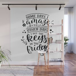 Some days I amaze myself Other days I put the keys in the fridge - Funny hand drawn quotes illustration. Funny humor. Life sayings. Wall Mural