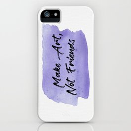 Make Art, Not Friends Purple Watercolor iPhone Case