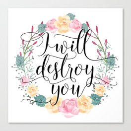 I will destroy you Canvas Print