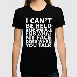 I Can't Be Held Responsible For What My Face Does When You Talk (Black & White) T-shirt