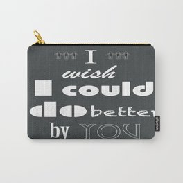 I Wish I Could Do Better By You Carry-All Pouch