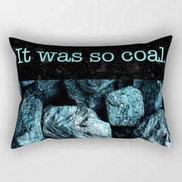 It was so coal. Rectangular Pillow