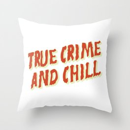 True Crime and Chill Throw Pillow