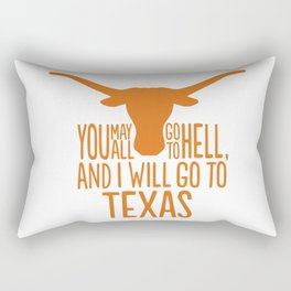 You May All Go to Hell, I'm Going to Texas Rectangular Pillow