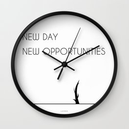 New Day - New opportunities Wall Clock