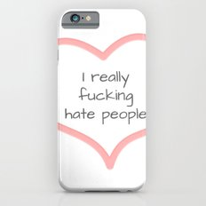 I Really Fucking Hate People (Humor) Slim Case iPhone 6s