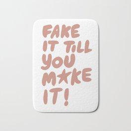 Fake it till you make it Bath Mat