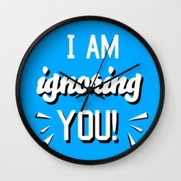 I'm Ignoring YOU! Wall Clock
