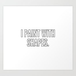 I paint with shapes Art Print