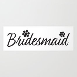 Bridesmaid text and Flowers Art Print