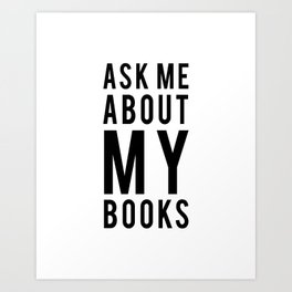 Ask Me About My Books Art Print