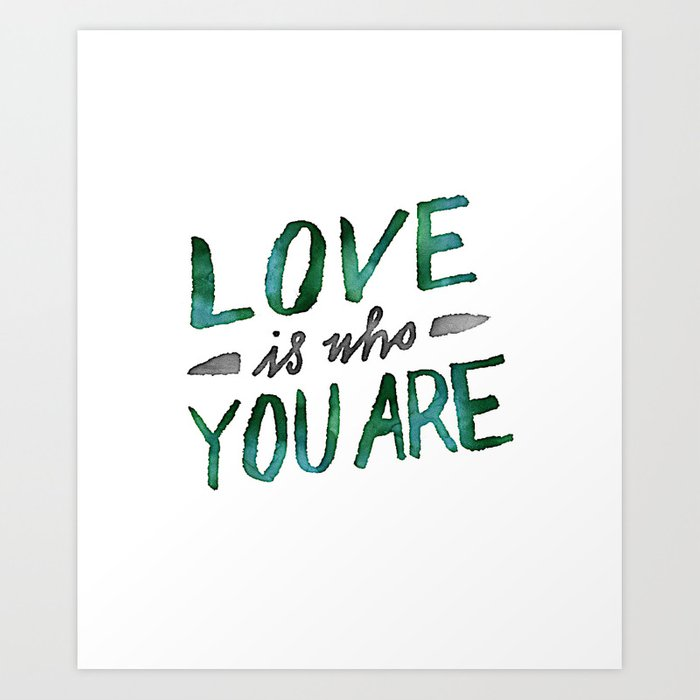 Love is Who You Are (green watercolor) Art Print
