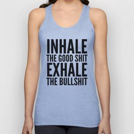 Inhale The Good Shit Exhale The Bullshit Unisex Tank Top