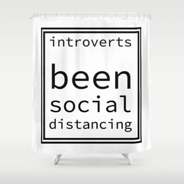 introverts been social distancing Shower Curtain