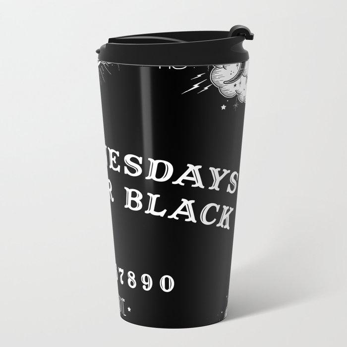 ☽ ON WEDNESDAYS WE WEAR BLACK ☾ Metal Travel Mug