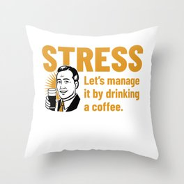 Stress? Let's settle it with coffee Throw Pillow