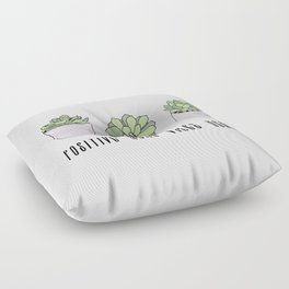 Positive home vibes here and suculents Floor Pillow
