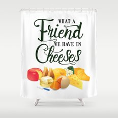 What a Friend We Have in Cheeses Shower Curtain