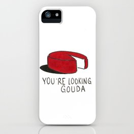 You're Looking Gouda iPhone Case