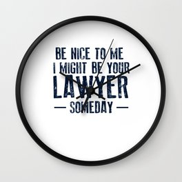 Be Nice To Me I Might Be Your Lawyer Wall Clock
