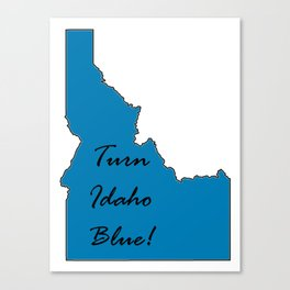 Turn Idaho Blue! Proud Vote Democrat Liberal! 2018 Midterms Canvas Print