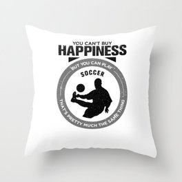 You Can't Buy Happiness But You Can Play Soccer That's Pretty Much The Same Thing Throw Pillow