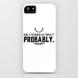 Me overreacting iPhone Case