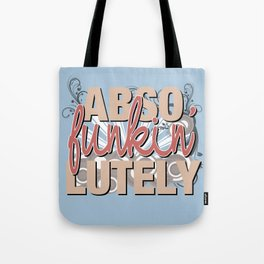 Abso Funkin' Lutely Tote Bag
