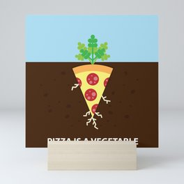 Pizza is a Vegetable Mini Art Print