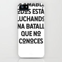 Sé Amable Todos Están Luchando Una Batalla Que No Conoces iPhone Case