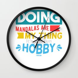 Doing Mandalas Are My Thing It's One Fun Hobby Wall Clock