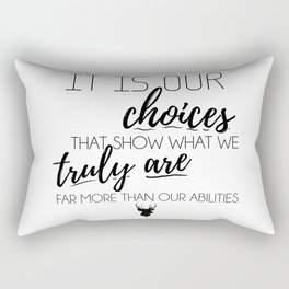 It is our choices that show what we truly are Rectangular Pillow