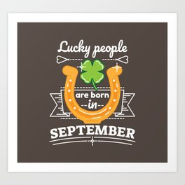 Lucky People are Born in September Art Print
