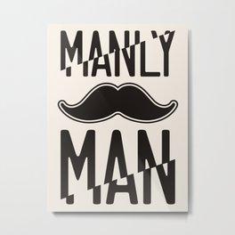 Manly man Metal Print