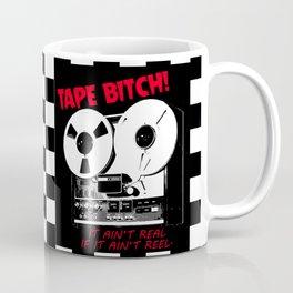 TAPE BITCH IT AIN'T REAL, IF IT AIN'T REEL. Coffee Mug