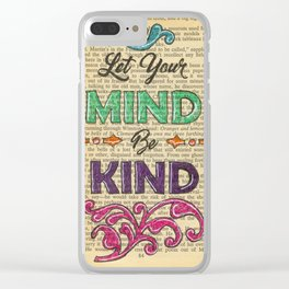 Let Your Mind Be Kind Clear iPhone Case