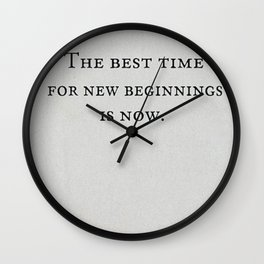 The Best Time for New Beginnings is Now Quote Wall Clock