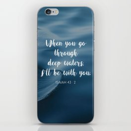 When you go through deep waters, I'll be with you. - Isaiah 43:2 iPhone Skin