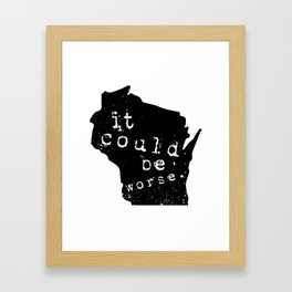 """Wisconsin: """"It Could Be Worse"""" Framed Art Print"""
