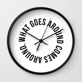 What Goes Around Comes Around Wall Clock