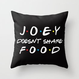 Joey Doesn't Share Food, Funny Quote Throw Pillow