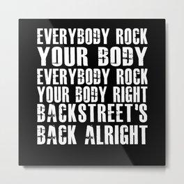 Everybody Rock Your Body Backstreets Metal Print