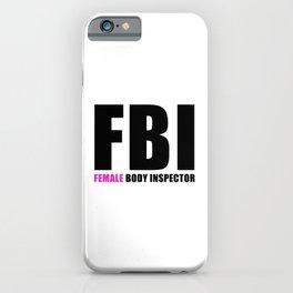 FBI Female Body Inspector iPhone Case