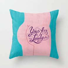 Your Ass is a Lonely Place... Throw Pillow