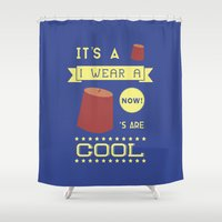 fez Shower Curtains featuring I Wear A Fez Now by Posters 4 Progress