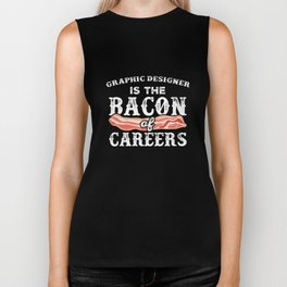 Graphic Designer Is The Bacon Of Careers Biker Tank
