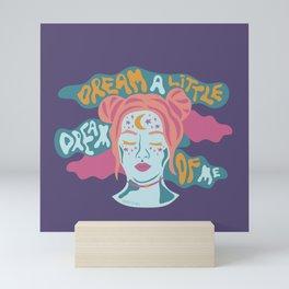 Dream a little dream of me Mini Art Print