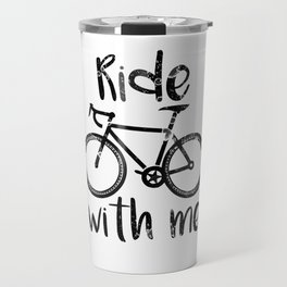 Ride with me quote Travel Mug