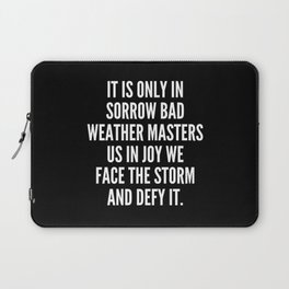 It is only in sorrow bad weather masters us in joy we face the storm and defy it Laptop Sleeve