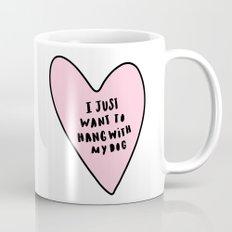 I just want to hang with my dog Mug